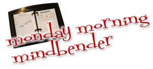 Monday Morning Mindbender